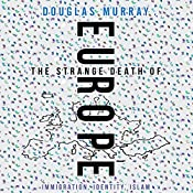The Strange Death of Europe: Immigration, Identity, Islam | [Douglas Murray]