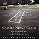The Good News Club: The Christian Right's Stealth Assault on America's Children Audiobook by Katherine Stewart Narrated by Joyce Feurring