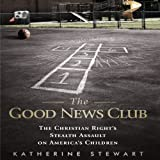 img - for The Good News Club: The Christian Right's Stealth Assault on America's Children book / textbook / text book