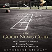 The Good News Club: The Christian Right's Stealth Assault on America's Children | [Katherine Stewart]