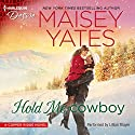 Hold Me, Cowboy: A Copper Ridge Novel Audiobook by Maisey Yates Narrated by Lillian Thayer