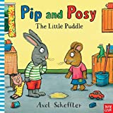 Axel Scheffler Pip and Posy: The Little Puddle