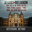 Jesus > Religion: Why He Is So Much Better Than Trying Harder, Doing More, and Being Good Enough Hörbuch von Jefferson Bethke Gesprochen von: Jefferson Bethke