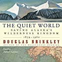 The Quiet World: Saving Alaska's Wilderness Kingdom, 1879-1960 Audiobook by Douglas Brinkley Narrated by Andrew Garman