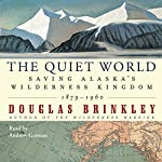 The Quiet World: Saving Alaska's Wilderness Kingdom, 1879-1960 | Douglas Brinkley
