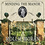 Minding the Manor: The Memoir of a 1930s English Kitchen Maid | Mollie Moran