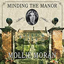 Minding the Manor: The Memoir of a 1930s English Kitchen Maid (       UNABRIDGED) by Mollie Moran Narrated by Veida Dehmlow