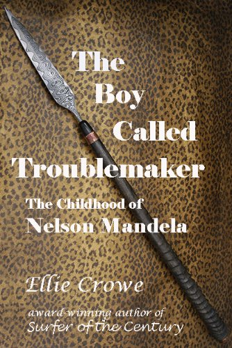 Book: The Boy Called Troublemaker, based on the Childhood of Nelson Mandela by Ellie Crowe