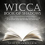 Wicca Book of Shadows: A Beginner's Guide to Keeping Your Own Book of Shadows and the History of Grimoires | Lisa Chamberlain