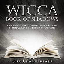 Wicca Book of Shadows: A Beginner's Guide to Keeping Your Own Book of Shadows and the History of Grimoires Audiobook by Lisa Chamberlain Narrated by Kris Keppeler