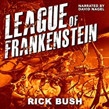 League of Frankenstein Audiobook by Rick Bush Narrated by David Nagel