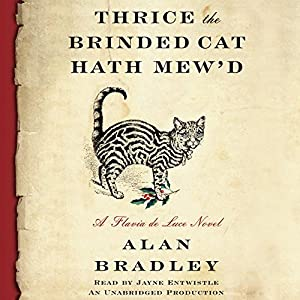 Thrice the Brinded Cat Hath Mew'd: A Flavia de Luce Novel, Book 8