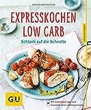 Expresskochen Low Carb: Schlank auf die Schnelle (GU K�chenratgeber Relaunch ab 2013)