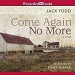 Come Again No More: A Novel | Jack Todd