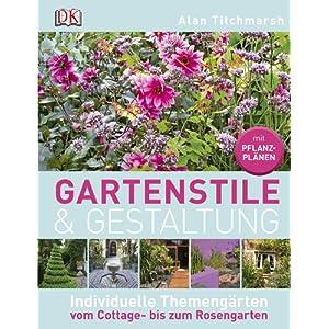 Gartenstile & Gestaltung: Individuelle Themengärten vom Cottage- bis zum Rosengarten