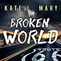 Broken World: Broken World, Book 1 (       UNABRIDGED) by Kate L. Mary Narrated by Hillary Huber