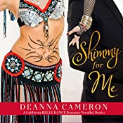 Shimmy for Me: A Novella: California Belly Dance, Book 1 | DeAnna Cameron