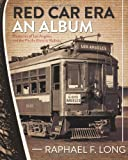 Red Car Era An Album: Memories of Los Angeles and the Pacific Electric Railway
