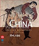img - for China at the Court of the Emperors: Unknown Masterpieces from Han Tradition to Tang Elegance (25-907) book / textbook / text book