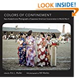 Colors of Confinement: Rare Kodachrome Photographs of Japanese American Incarceration in World War II (Documentary Arts and Culture, Published in ... for Documentary Studies at Duke University)