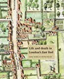 Christopher Thomas Life and Death in London's East End: 2000 Years at Spitalfields