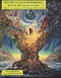 Ken Wilber, Joseph Campbell, & The Meaning of Life -- Volume 2: Foundations of The Human Odyssey (The Human Odyssey Series)