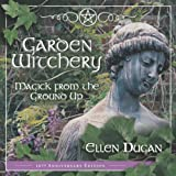 Garden Witchery: Magick from the Ground Up (0738703184) by Dugan, Ellen
