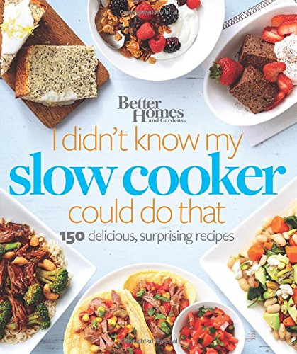 Better Homes and Gardens I Didn't Know My Slow Cooker Could Do That: 150 Delicious, Surprising Recipes (Better Homes and Gardens Cooking) by Better Homes and Gardens