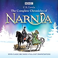 The Complete Chronicles of Narnia: The Classic BBC Radio 4 Full-Cast Dramatisations  by C. S. Lewis Narrated by Maurice Denham, Full Cast