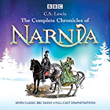 The Complete Chronicles of Narnia: The Classic BBC Radio 4 Full-Cast Dramatisations Performance by C. S. Lewis Narrated by Maurice Denham, Full Cast