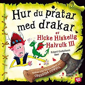 Hur du pratar med drakar [How to Speak Dragonese] | [Cressida Cowell, Katarina Kuick (translator), Sven Fridén (translator)]