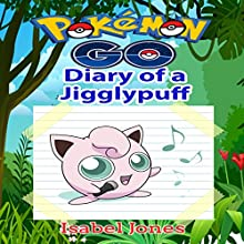 Pokemon Go: Diary of a Jigglypuff: Unofficial Pokemon Book Audiobook by Isabel Jones Narrated by Stephanie Quinn