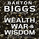 Wealth, War, and Wisdom (       UNABRIDGED) by Barton Biggs Narrated by Erik Synnestvedt