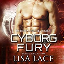 Cyborg Fury: A Science Fiction Cyborg Romance: Burning Metal, Book 2 Audiobook by Lisa Lace Narrated by Michael Pauley