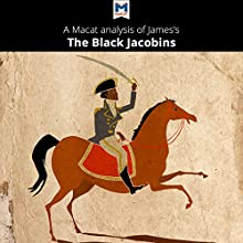A Macat Analysis of C. L. R. James's The Black Jacobins: Toussaint L'Ouverture and the San Domingo Revolution Audiobook by Nick Broten Narrated by  Macat.com