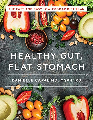 Healthy Gut, Flat Stomach: The Fast and Easy Low-FODMAP Diet Plan by Danielle Capalino