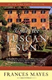 Under the Tuscan Sun: At Home in Italy (0767900383) by Mayes, Frances..