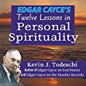 Edgar Cayce's Twelve Lessons in Personal Spirituality (       UNABRIDGED) by Kevin J. Todeschi Narrated by Scott R. Pollak