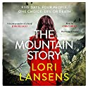 The Mountain Story Audiobook by Lori Lansens Narrated by Corey Brill