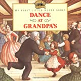 Dance at Grandpas (My First Little House)
