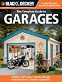 Black & Decker The Complete Guide to Garages: Includes: Building a New Garage, Repairing & Replacing Doors & Windows, Improving Storage, Maintaining ... Garage Plans (Black & Decker Complete Guide) (158923457X) by Marshall, Chris