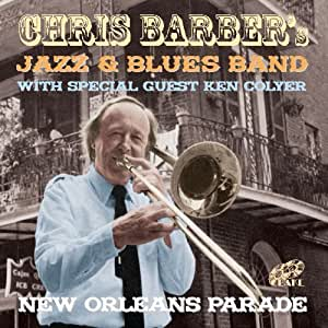 Barber Blues : Chris Barbers Jazz & Blues Band - New Orleans Parade by Chris Barber...