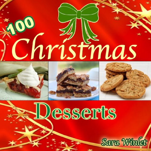 100 Scrumptious Christmas Desserts (Scrumptious Cookies, Cupcakes, Pies and Brownies) by Sara Winlet