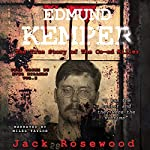 Edmund Kemper - The True Story of the Co-ed Killer: True Crime by Evil Killers, Volume 2 | Jack Rosewood