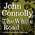 The White Road (       UNABRIDGED) by John Connolly Narrated by Paul Birchard