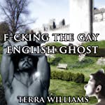 F--king the Gay English Ghost the Complete Collection: The Complete Collection   Terra Williams