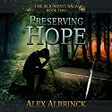 Preserving Hope: The Aliomenti Saga, Book 2 Audiobook by Alex Albrinck Narrated by Todd McLaren