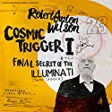 Cosmic Trigger I: Final Secret of the Illuminati Audiobook by Robert Anton Wilson Narrated by Oliver Senton