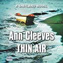 Thin Air Audiobook by Ann Cleeves Narrated by Kenny Blyth