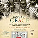 The Color of Grace (       UNABRIDGED) by Bethany Haley Williams, Katie J. Davis - foreword, Beth Clark - contributor Narrated by Joy Osmanski, Bethany Haley Williams - introduction